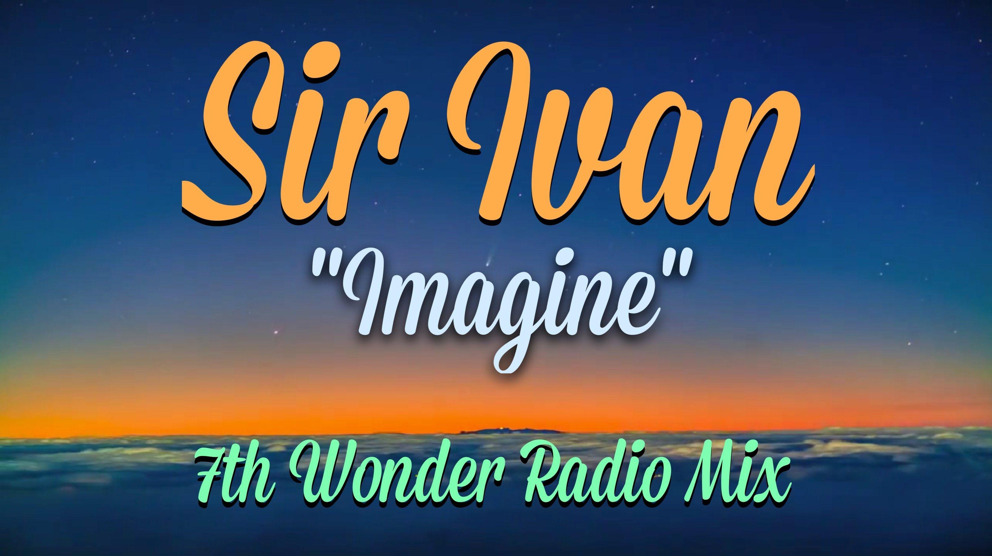 "Sir Ivan ""Imagine"" (7th Heaven Radio Mix) Video Edit by Tom Laroc"