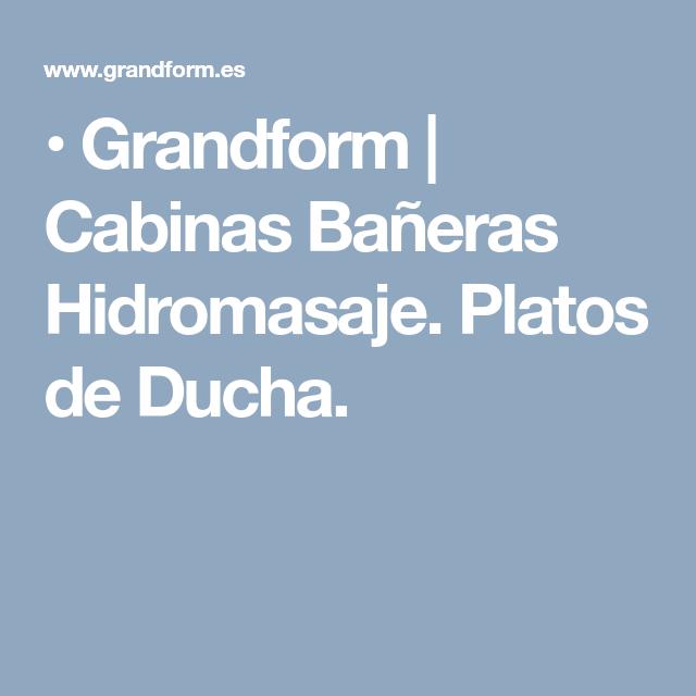 Grandform Cabinas Bañeras Hidromasaje Platos De Ducha