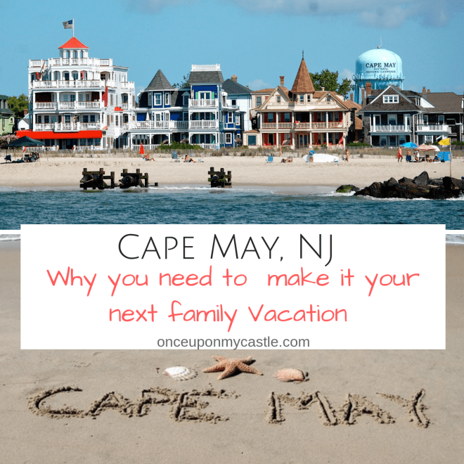 Cape May NJ- Why You Need To Make It Your Next Family