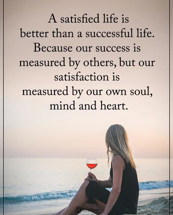 Quotations For Success In Life: A Satisfied Life Is Better Than A Successful Life..