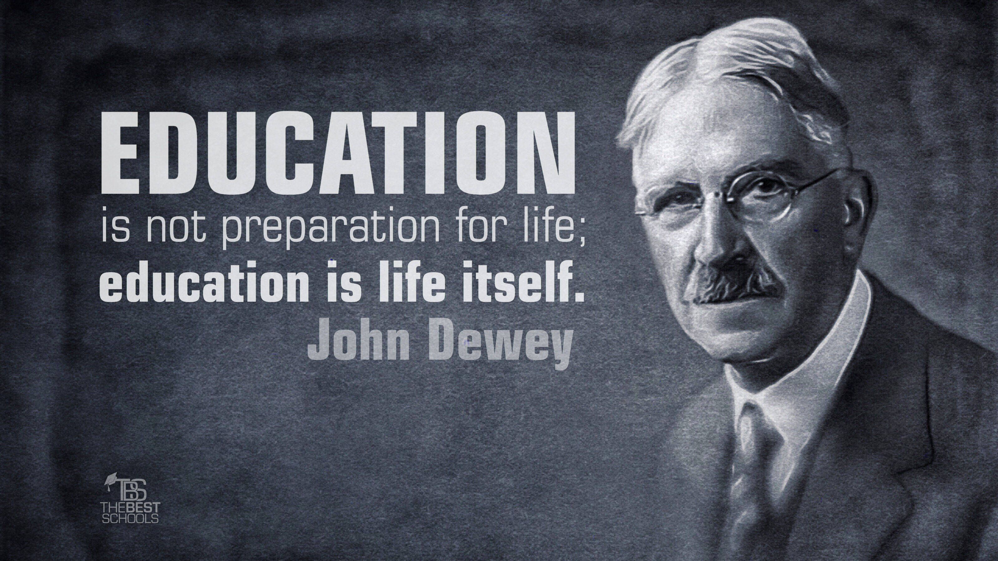 John Dewey on Education Being Life Itself | John dewey quotes, John dewey,  Education quotes