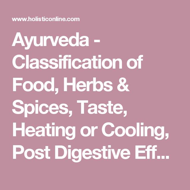 Ayurveda Classification Of Food Herbs Spices Taste Heating