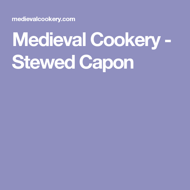 Photo of Medieval Cookery – Stewed Capon