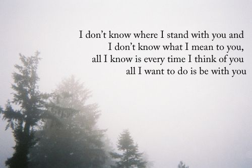 I Don't Know Where I Stand With You..I Just Want To Be