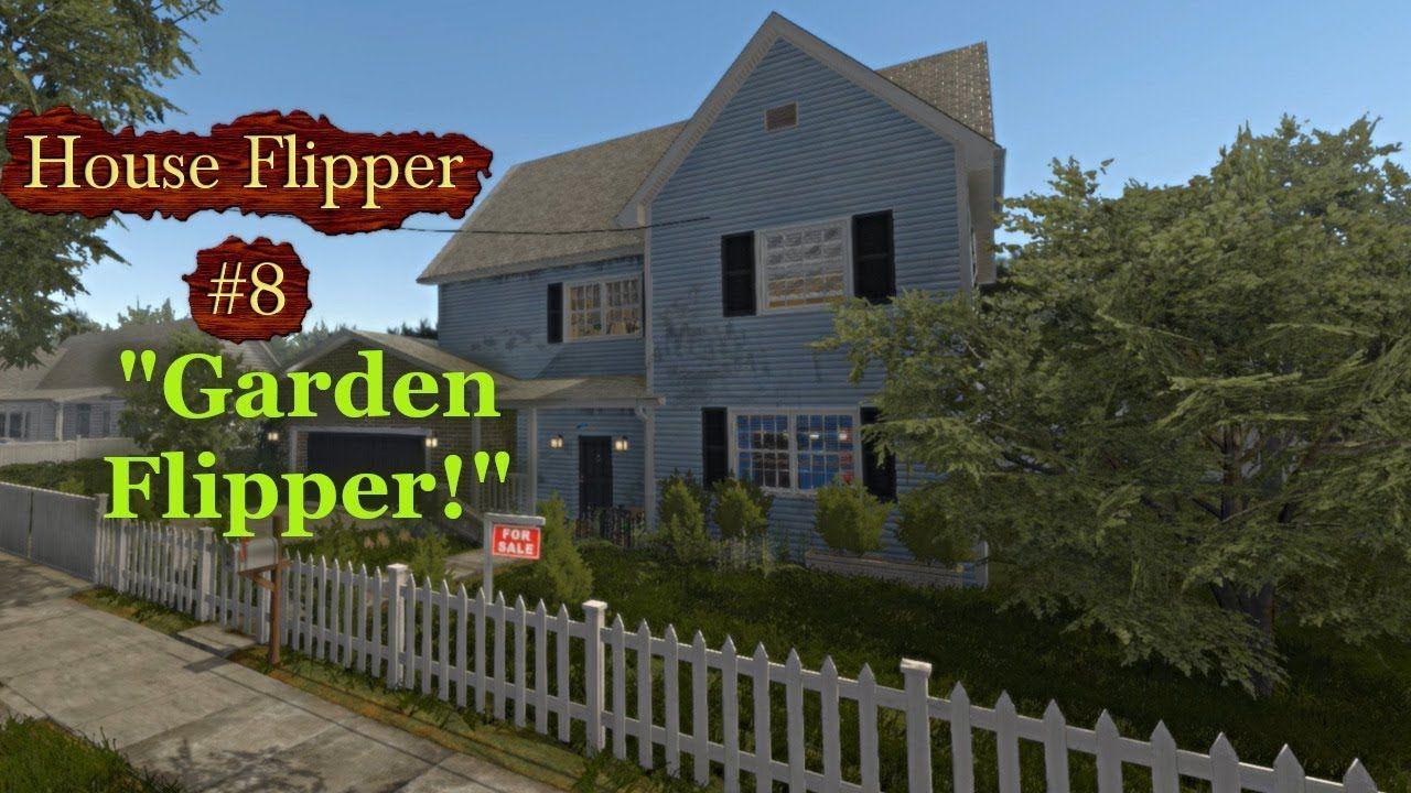 House Flipper 8 Garden Flipper House Flippers Flipper House