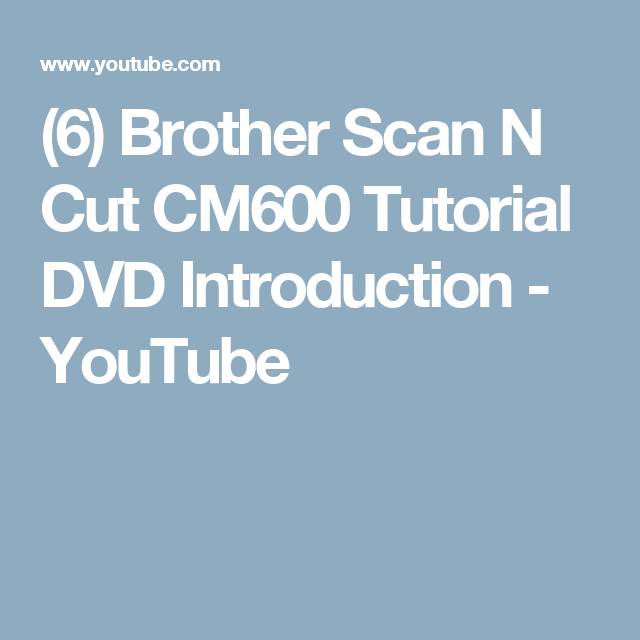 6) Brother Scan N Cut CM600 Tutorial DVD Introduction - YouTube