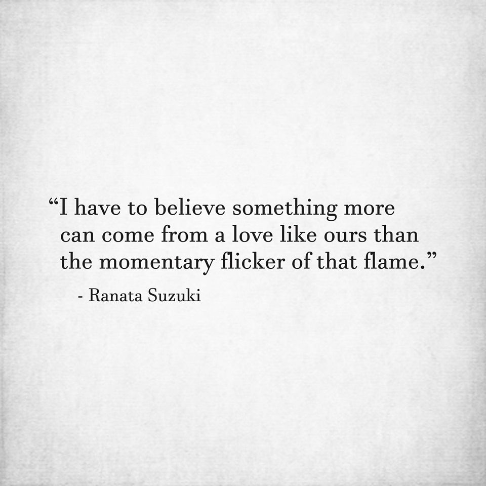 I Have To Believe Something More Can Come From A Love Like Ours Lost Love Quotes Be Yourself Quotes Quotable Quotes