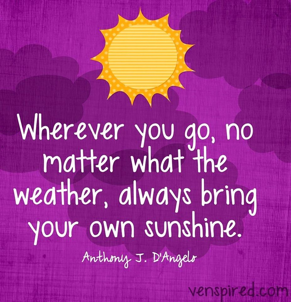Bring Your Own Sunshine Quote Via Wwwvenspiredcom And Www