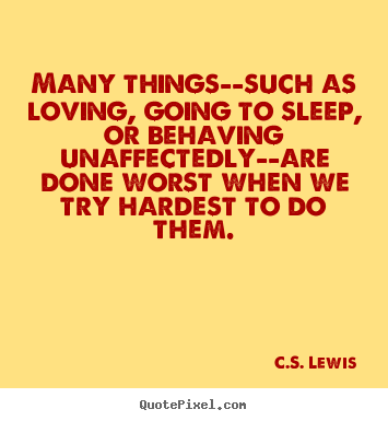Cs Lewis Quotes On Love Interesting Many Thingssuch As Loving Going To Sleep Or Behaving
