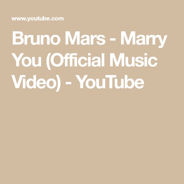 Bruno Mars Marry You Official Music Video Youtube Marry Me Bruno Mars Bruno Mars Marry You