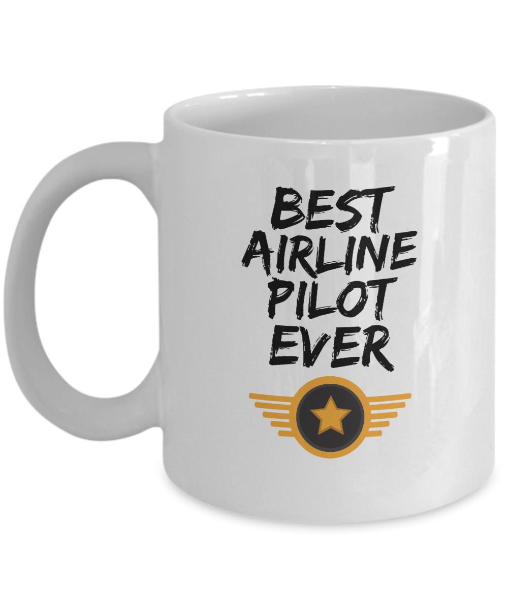 Airline Pilot Mug Best Airline Pilot Ever Funny Gift