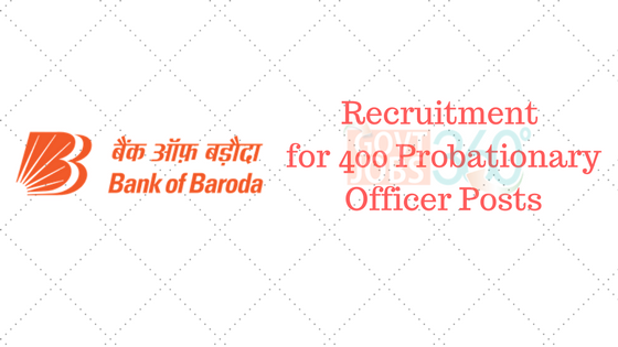 Bank of Baroda Recruitment 2016 – Apply Online for 400 Probationary Officer Posts