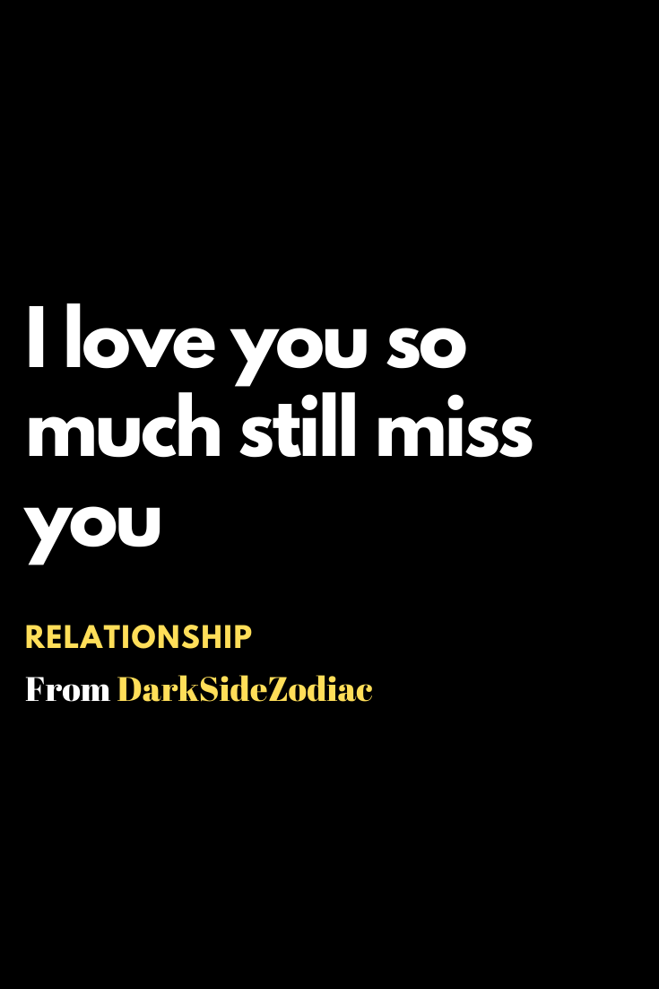 I Love You So Much Still Miss You Relationship Relationshipgoals Relationshipqoutes Love You So Much Still Miss You Quotes About Love And Relationships