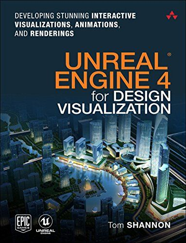 Pdf Download Free Ebook Unreal Engine 4 For Design Visualization Developing Stunning Interactive Visualizations Anima Unreal Engine Visualisation Engineering