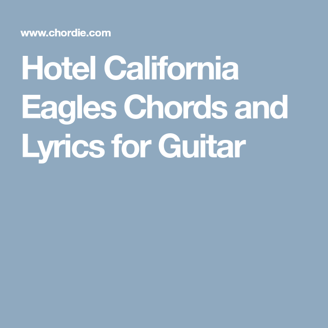 Hotel California Eagles Chords And Lyrics For Guitar Guitar