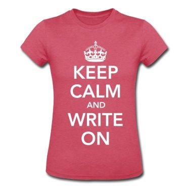 Umm...anyone still looking to get me a belated birthday gift... I. WANT. THIS!!!! - Keep Calm and Write On T-Shirt