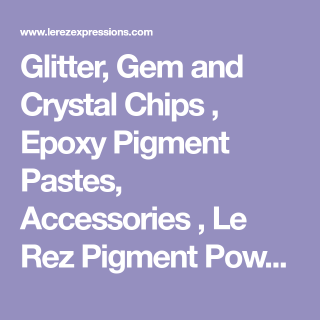 Glitter, Gem And Crystal Chips , Epoxy Pigment Pastes