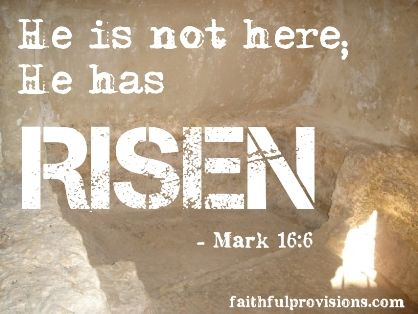 He is not here, He is Risen!