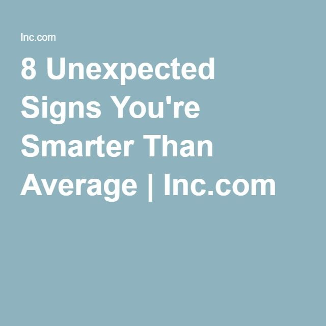8 Unexpected Signs You're Smarter Than Average | Inc.com