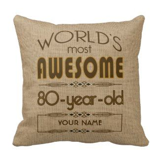 Personalized Worlds Most Awesome 80 Year Old Pillow