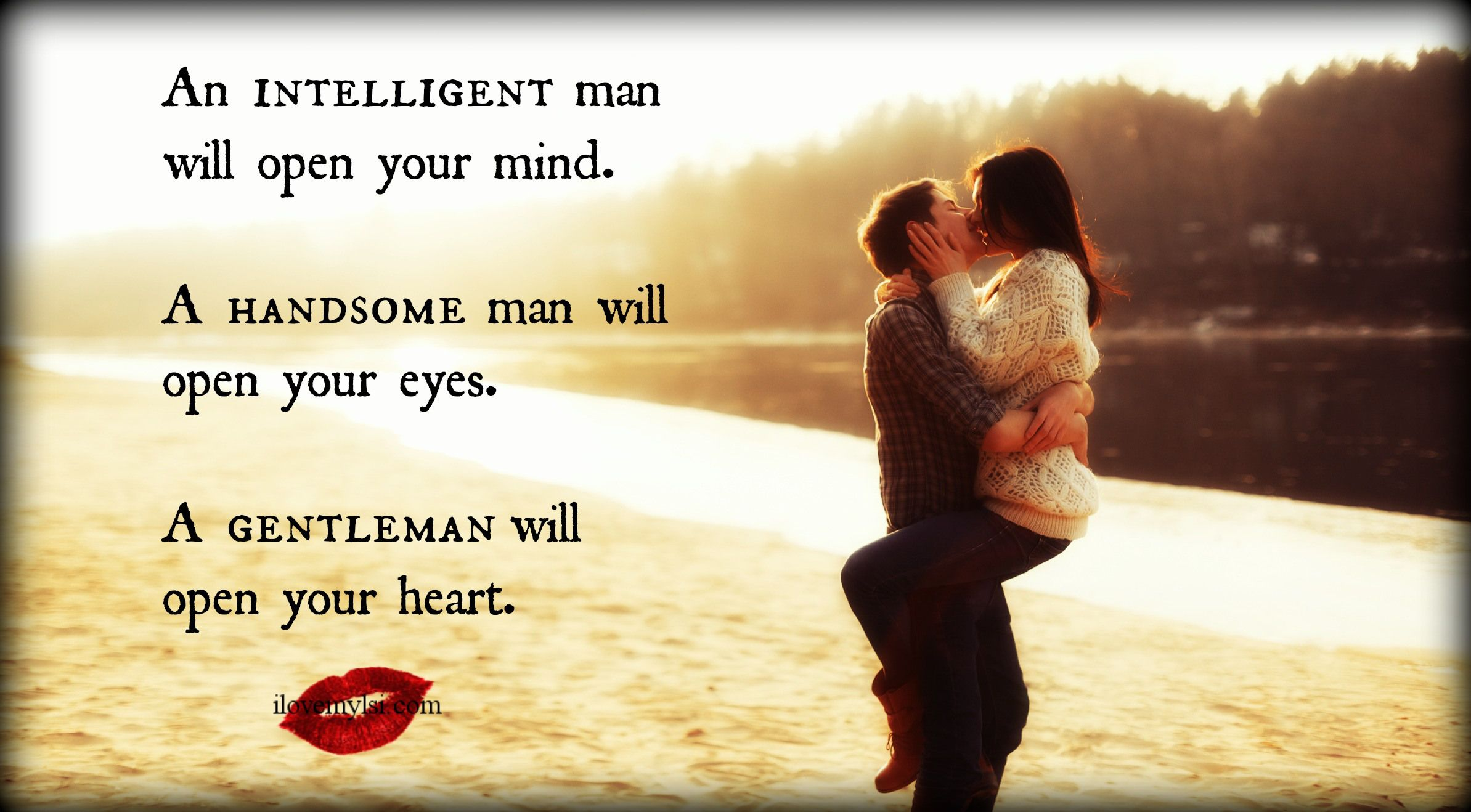 An intelligent man will open your mind, a handsome man...