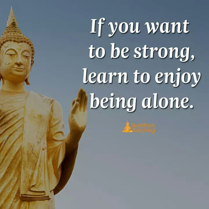 Learn To Enjoy Being Alone Buddha Quote Buddha Quotes Inspirational Buddhism Quote