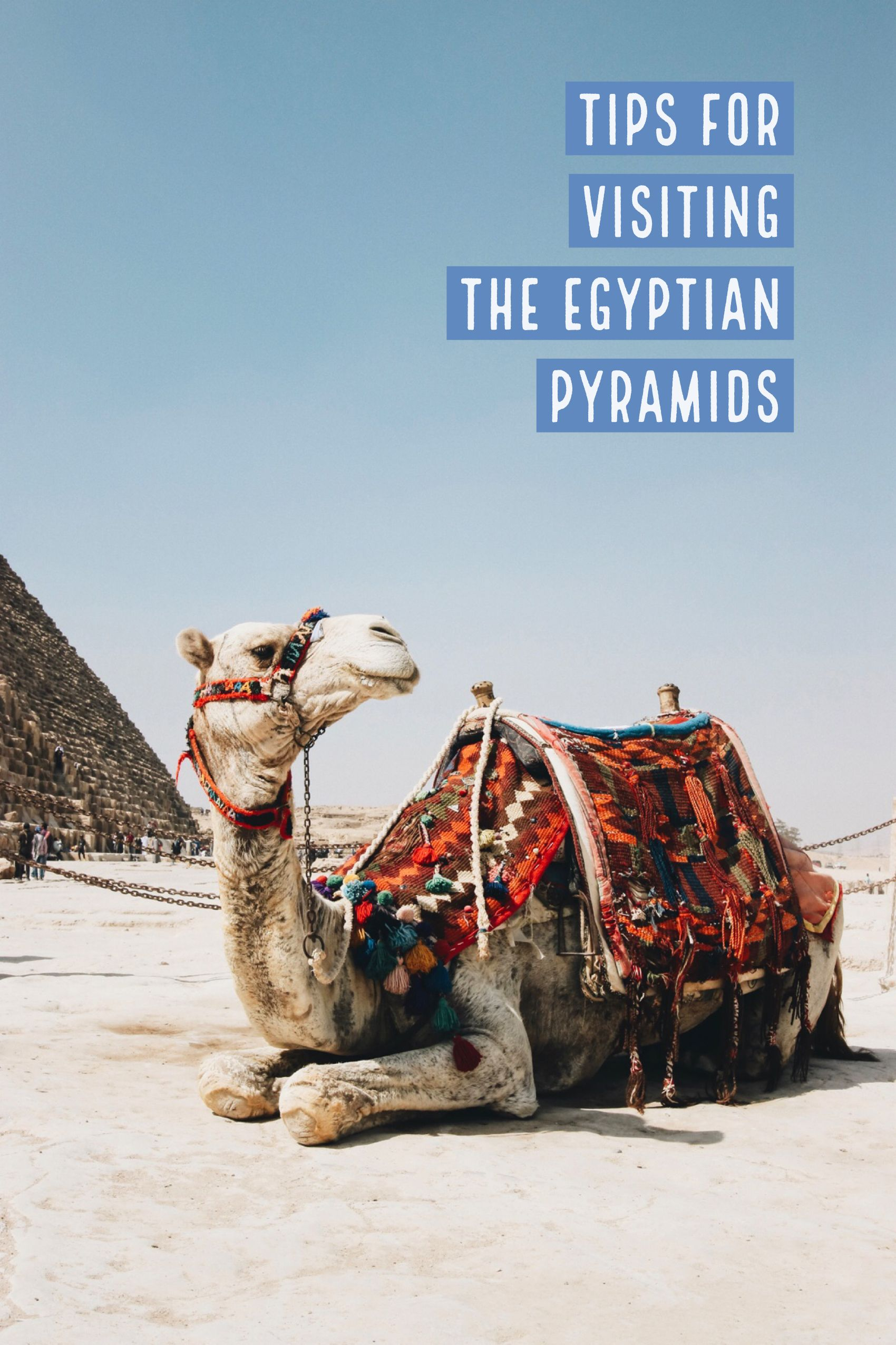 Tips for Visiting The Pyramids of Giza Visit egypt