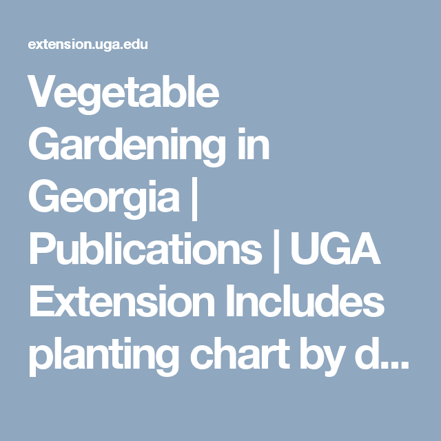 Vegetable Gardening In Georgia | Publications | UGA Extension Includes  Planting Chart By Date
