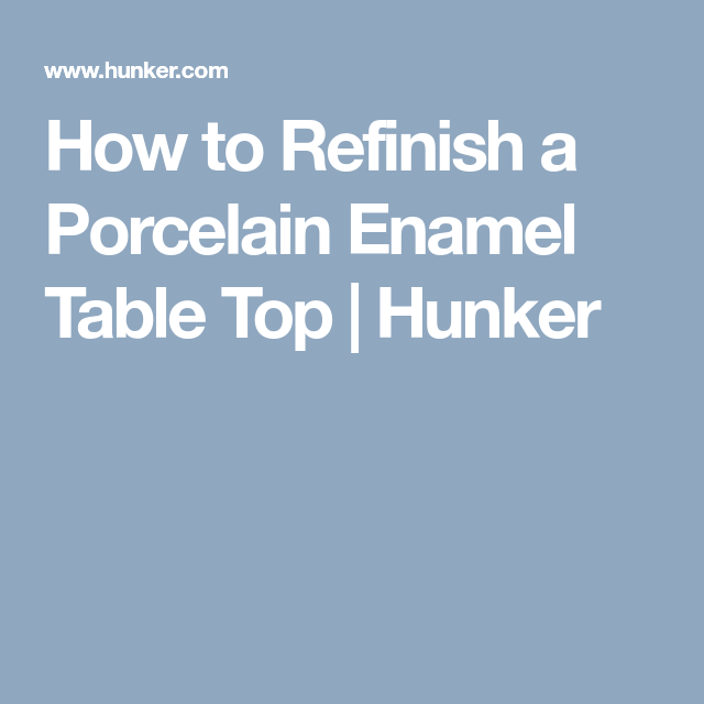 How To Refinish A Porcelain Enamel Table Top Hunker Table Top Refinished Porcelain