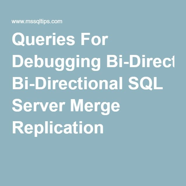 Tip of the Day - Queries For Debugging Bi-Directional SQL Server Merge Replication