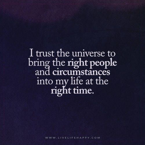 I Trust The Universe To Bring The Right People And Circumstances