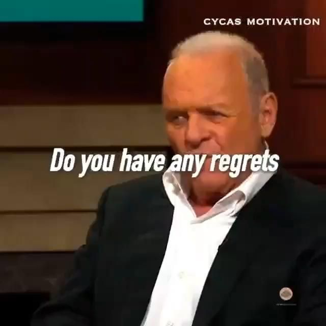DO YOU HAVE ANY REGRETS!?