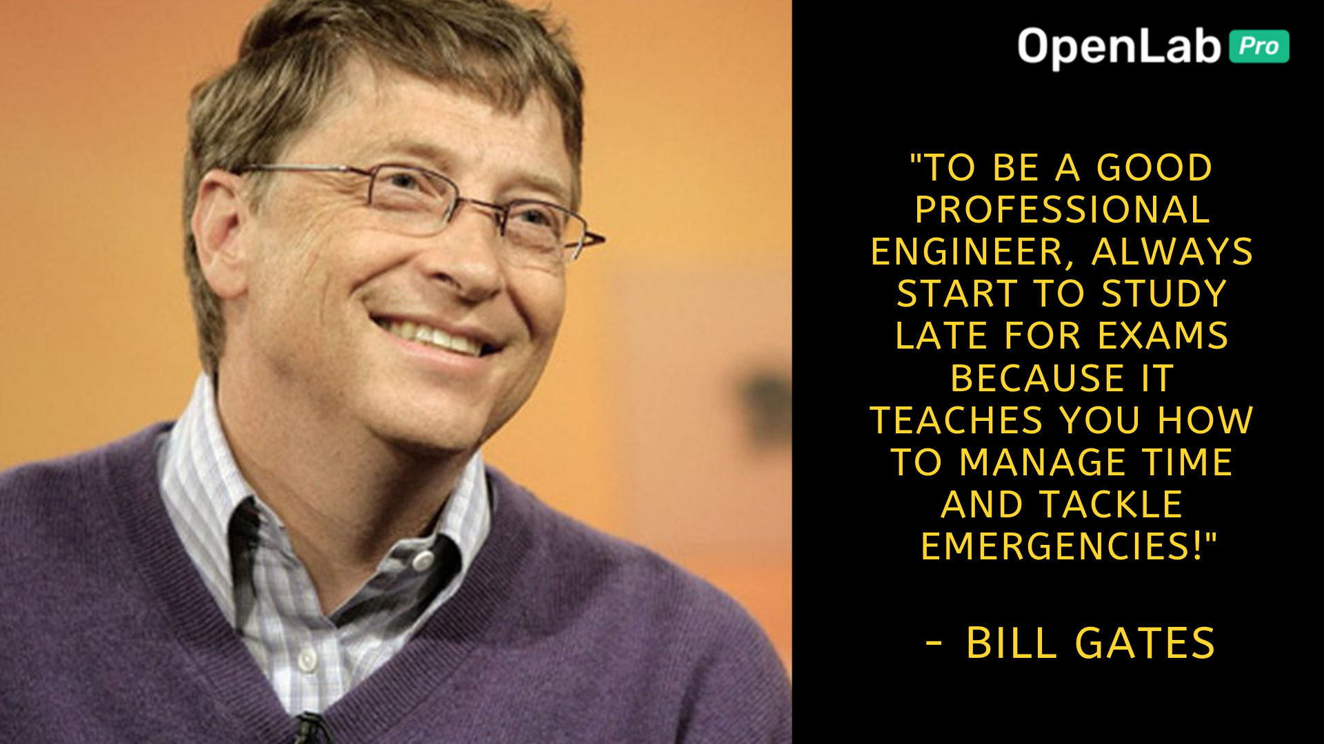 Even The Bill Gates Said If You Want To Be A Good Professional Engineer Always Start Studying Late For Exams As Th Professional Engineer Teaching Engineering