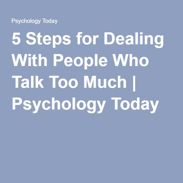 5 Steps For Dealing With People Who Talk Too Much Talk Too Much Talk Too Much Quotes You Talk Too Much