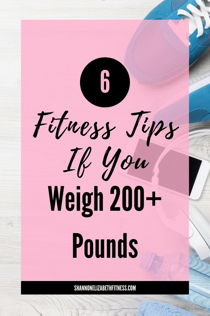 Photo of 6 Fitness Tips If You Weigh 200+ Pounds | Shannon Elizabeth Fitness