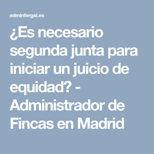 Es Necesario Segunda Junta Para Iniciar Un Juicio De Equidad Administrador De Fincas En Madrid Juicio Es Necesario Fincas