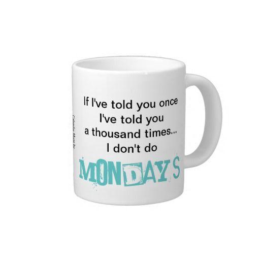 Calendar with a Quote Jumbo Coffee Mugs - I don't do Monday's! #zazzle #quotes #mugs #calendarmugs