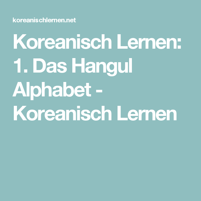 Koreanisch Lernen: 1. Das Hangul Alphabet - Koreanisch Lernen ...