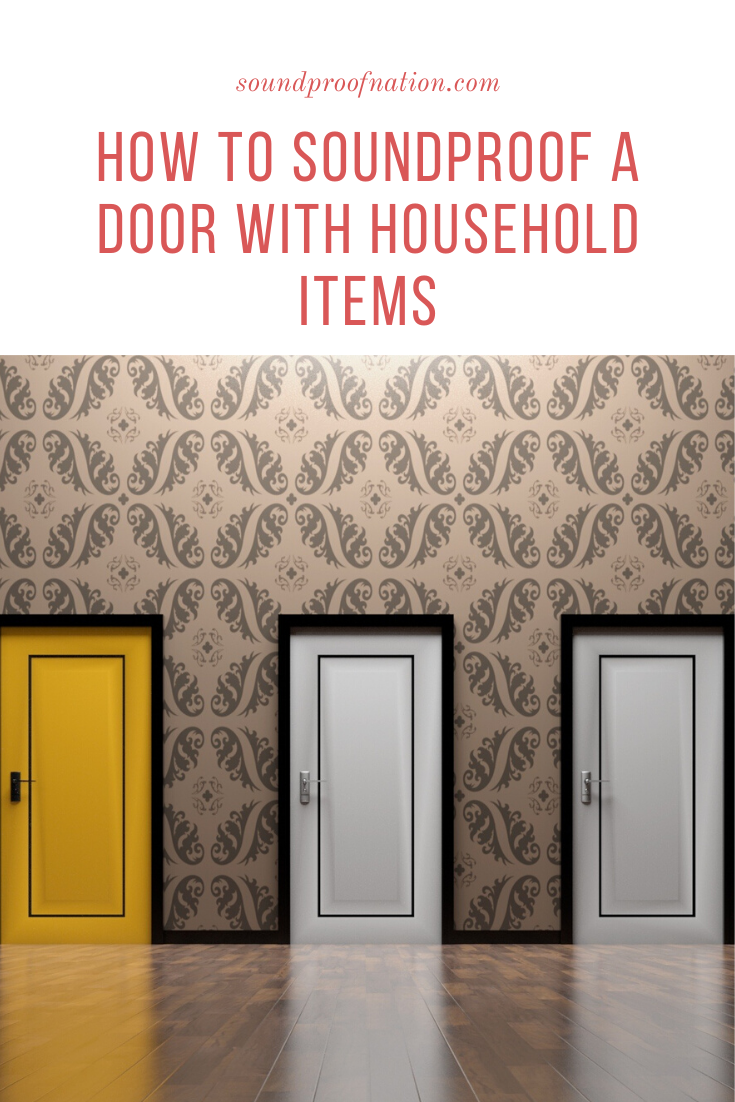 How To Soundproof A Door With Household Items In 2020 Household Items Household Sound Proofing