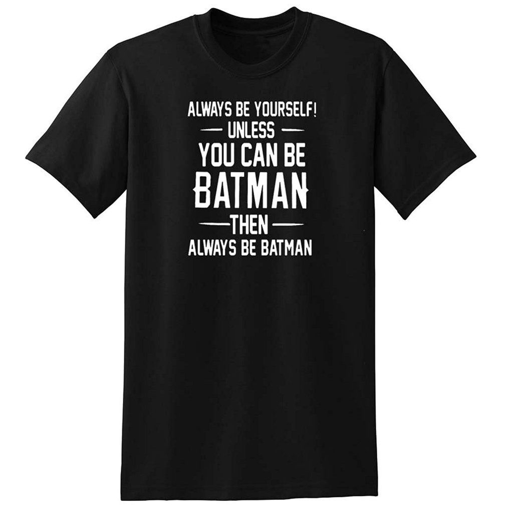 Always Be Yourself Unless You Can Be Batman Men S T Shirts Mens
