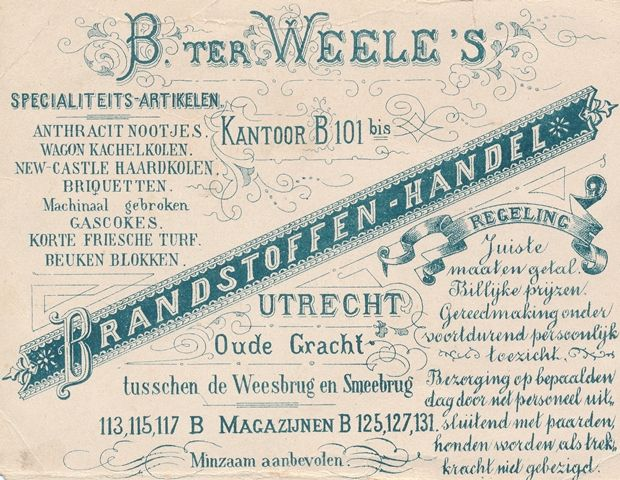 """B. ter Weele Brandstoffen – Kolenhandel. – Oudegracht tussen Wees- en Smeebrug 113, 115, 117 met magazijnen  125, 127 en 131 B - """"Bezorging op bepaalden dag door net personeel uitsluitend met paarden, honden worden als trekkracht niet gebezigd"""". - Later is dit bedrijf verhuisd naar Wittevrouwensingel 61 – Gelithografeerde reclamekaart (achterzijde), ca. 1885"""