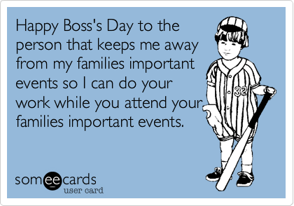 Pin By Beverly On I Have Inappropriate Laughter Boss Humor Happy Boss S Day Funny Quotes