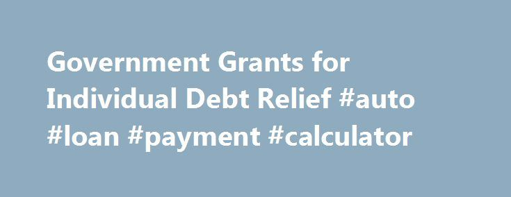 Government Grants For Individual Debt Relief Auto Loan Payment