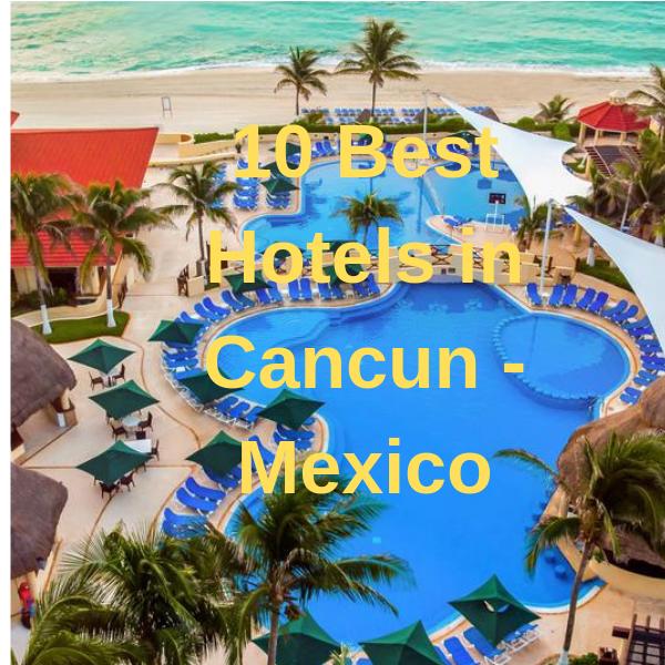 10 Best Hotels In Cancun Mexico Cancun Hotels Cancun Mexico Cancun Mexico Hotels
