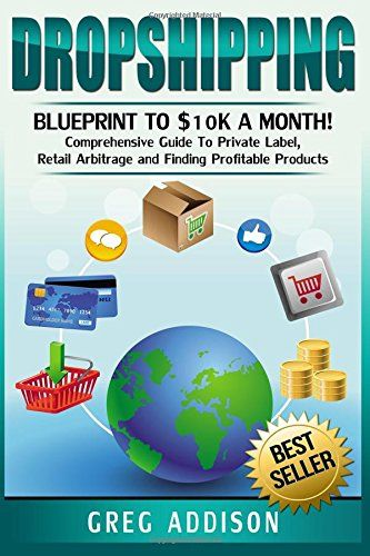 Read Dropshipping Blueprint to $10k a Month!- Comprehensive Guide To Private Label Retail Arbitrage and Finding Profitable Products Free Are you searching for Dropshipping Blueprint to $10k a Month!- Comprehensive Guide To Private Label Retail Arbitrage and Finding Profitable Products ?  Author : Greg Addison Publisher : CreateSpace Independent Publishing Platform Total Pages : 134  Download Dropshipping Blueprint to $10k a Month!- Comprehensive Guide To Private Label Retail Arbitrage and Findin