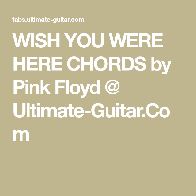 WISH YOU WERE HERE CHORDS by Pink Floyd @ Ultimate-Guitar.Com ...