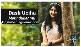 Download lagu merindukanmu dash uciha mp3