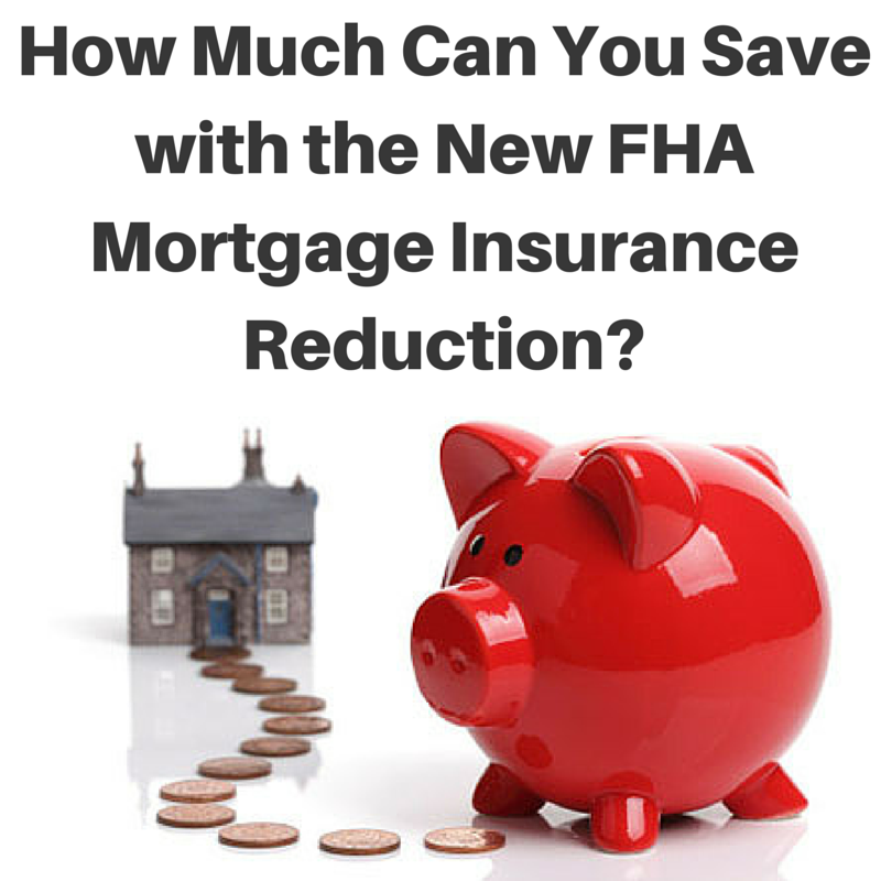 The new reduction of FHA mortgage insurance can save homeowners hundreds a year. See how much you could save!