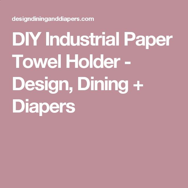 DIY Industrial Paper Towel Holder - Design, Dining   Diapers