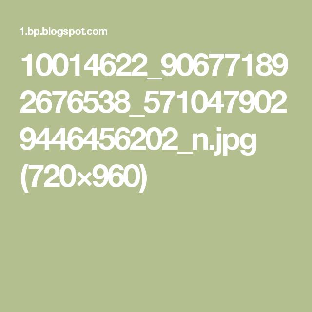10014622_906771892676538_5710479029446456202_n.jpg (720×960)